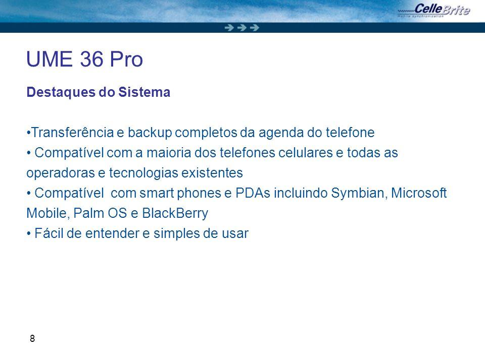 8 UME 36 Pro Destaques do Sistema Transferência e backup completos da agenda do telefone Compatível com a maioria dos telefones celulares e todas as o