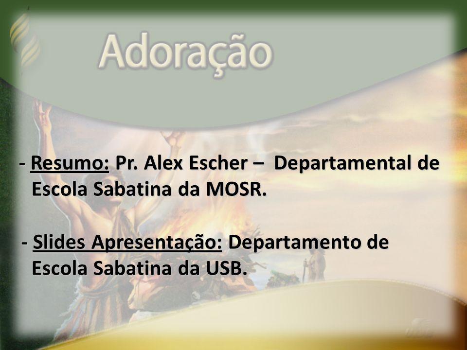 - Resumo: Pr. Alex Escher – Departamental de Escola Sabatina da MOSR. Escola Sabatina da MOSR. - Slides Apresentação: Departamento de - Slides Apresen