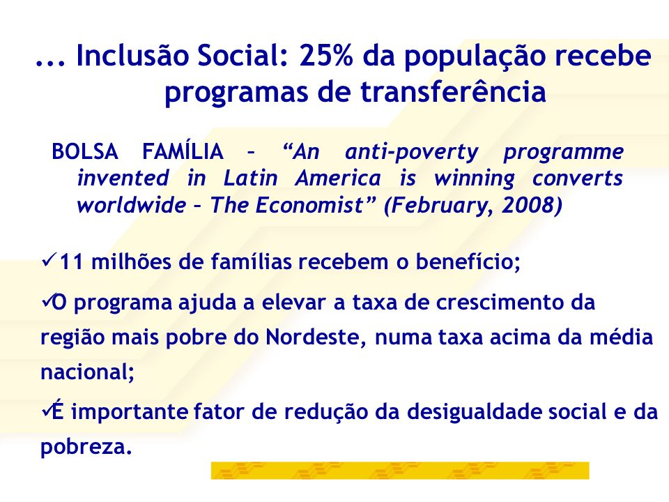 BOLSA FAMÍLIA – An anti-poverty programme invented in Latin America is winning converts worldwide – The Economist (February, 2008) 11 milhões de famíl