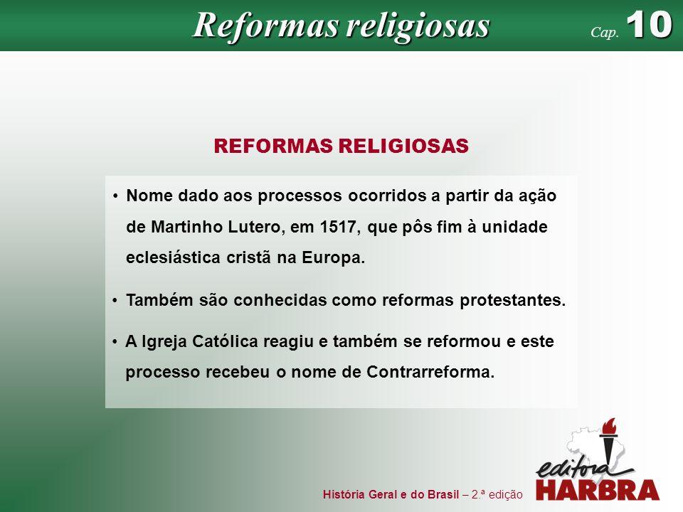 História Geral e do Brasil – 2.ª edição REFORMAS RELIGIOSAS Nome dado aos processos ocorridos a partir da ação de Martinho Lutero, em 1517, que pôs fi