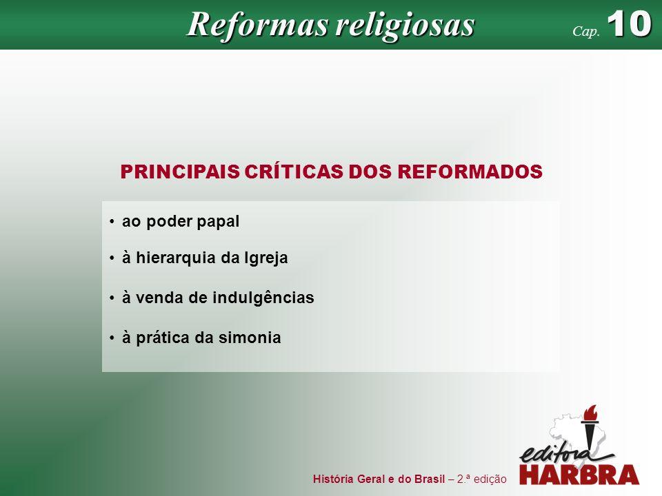 História Geral e do Brasil – 2.ª edição PRINCIPAIS CRÍTICAS DOS REFORMADOS ao poder papal à hierarquia da Igreja à venda de indulgências à prática da