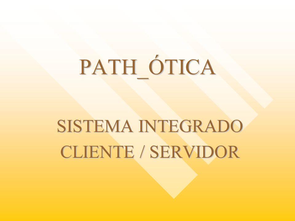 www.pathcompany.com.br Sistema PATH_ÓTICA Ferramenta indispensável para o lojista que deseja controlar com eficiência e qualidade seu negócio.