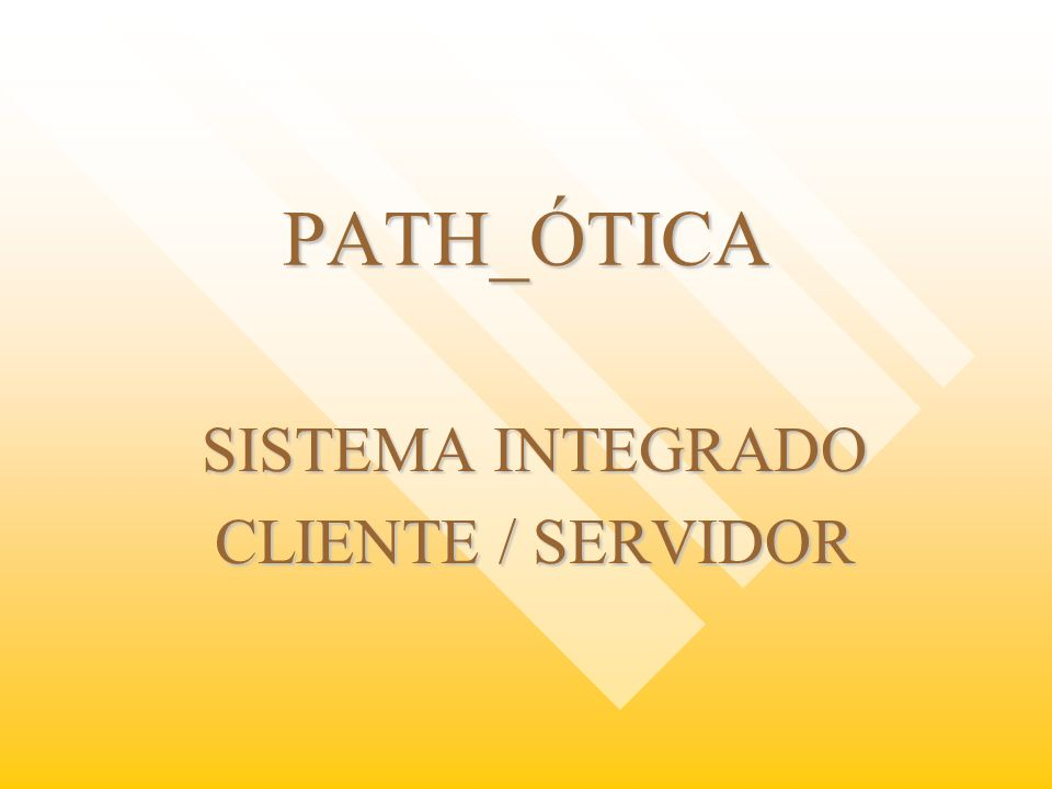 PATH_ÓTICA SISTEMA INTEGRADO CLIENTE / SERVIDOR
