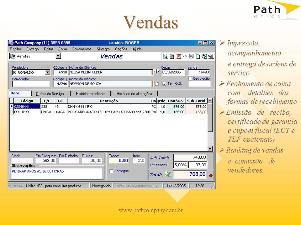 www.pathcompany.com.br Vendas Impressão, acompanhamento e entrega de ordens de serviço Fechamento de caixa com detalhes das formas de recebimento Emis