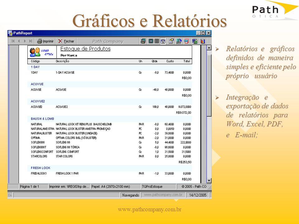 www.pathcompany.com.br Gráficos e Relatórios Relatórios e gráficos definidos de maneira simples e eficiente pelo próprio usuário Integração e exportação de dados de relatórios para Word, Excel, PDF, e E-mail;