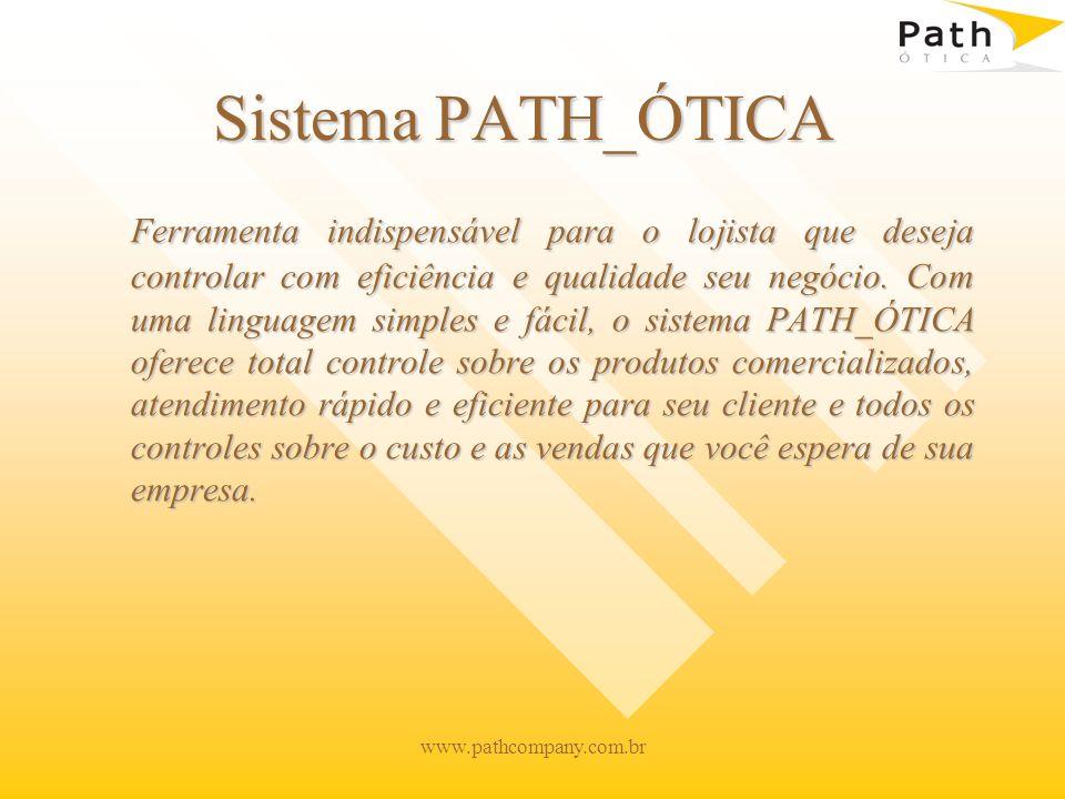 www.pathcompany.com.br O sistema PATH_ÓTICA oferece: Segurança de dados Segurança de dados Acessos e permissões totalmente configuráveis pelo administrador do sistema.