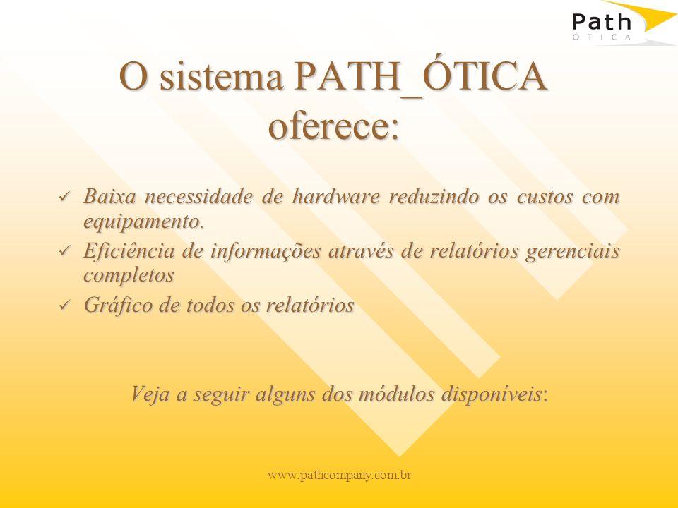 www.pathcompany.com.br Cadastro de Clientes Dados cadastrais Status Acompanhamento de vendas e financeiro Base Nacional de CEPs para padronização de dados Mala Direta condicional Folow-up
