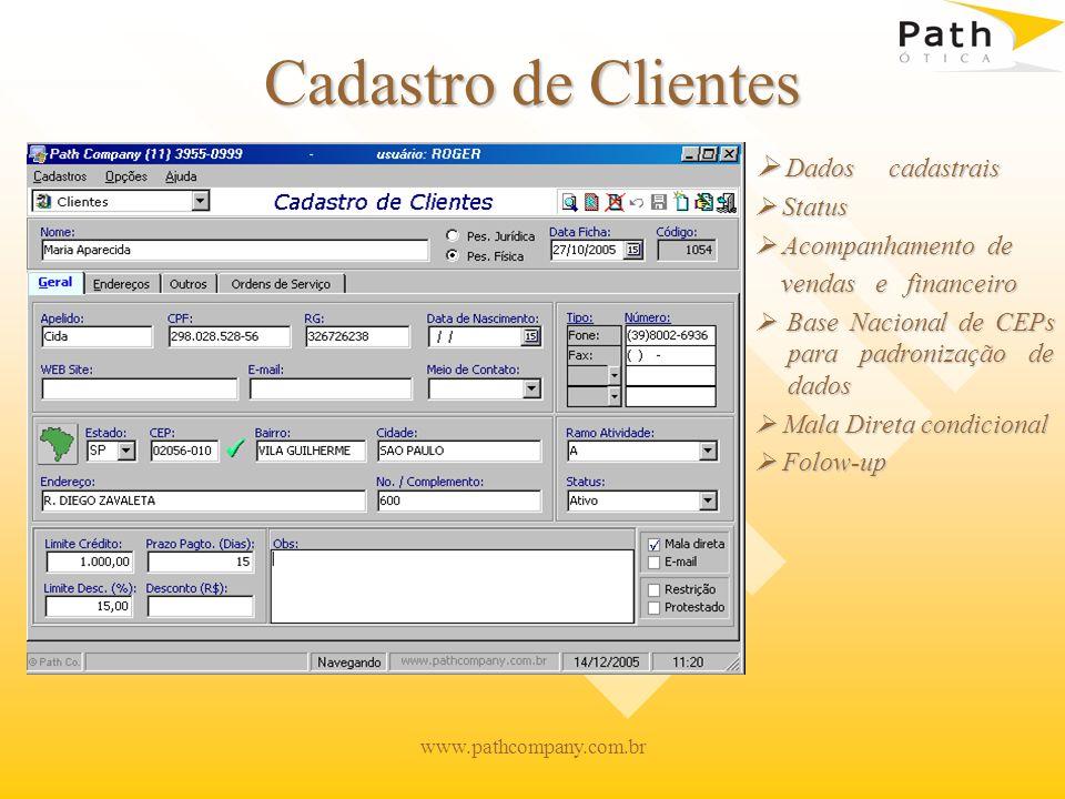 www.pathcompany.com.br Cadastro de Clientes Dados cadastrais Status Acompanhamento de vendas e financeiro Base Nacional de CEPs para padronização de d