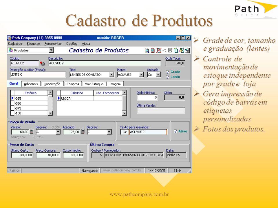 www.pathcompany.com.br Cadastro de Produtos Grade de cor, tamanho e graduação (lentes) Controle de movimentação de estoque independente por grade e loja Gera impressão de código de barras em etiquetas personalizadas Fotos dos produtos.