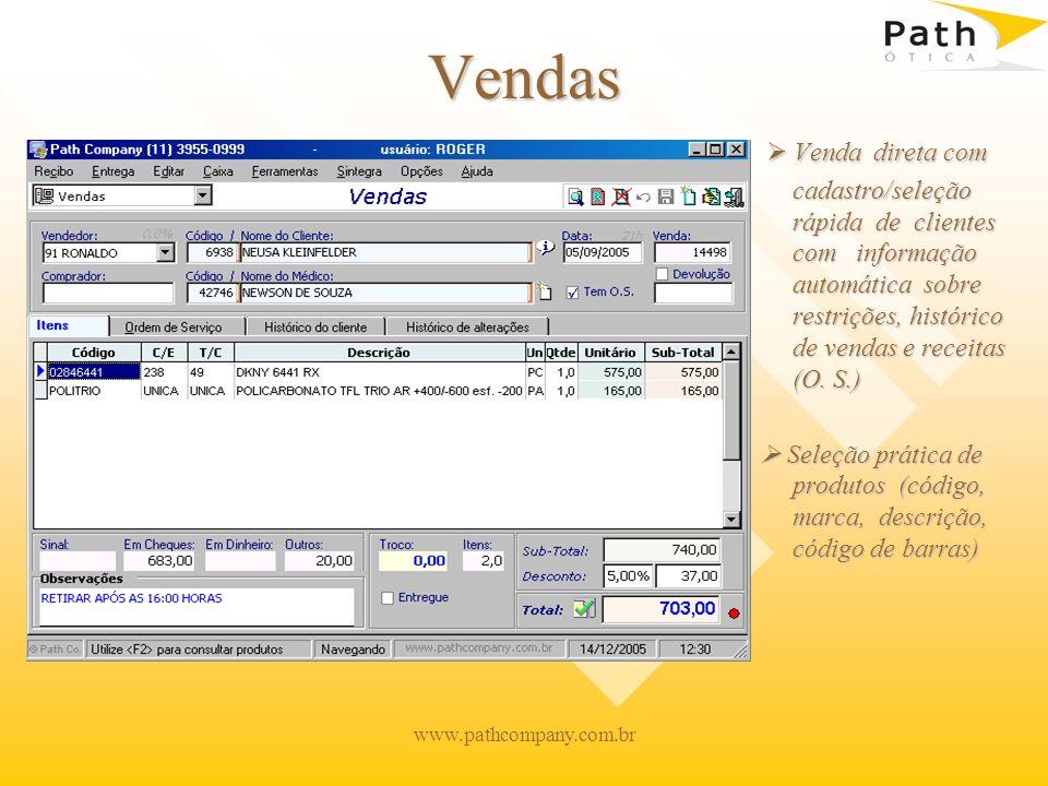 www.pathcompany.com.br Vendas Venda direta com cadastro/seleção rápida de clientes com informação automática sobre restrições, histórico de vendas e receitas (O.