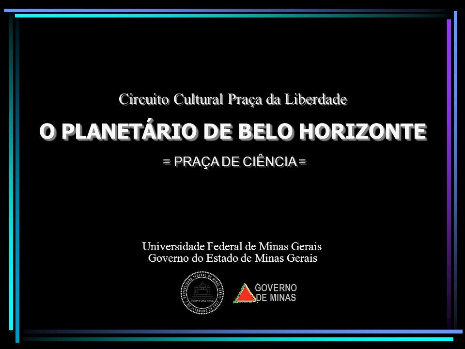 O PLANETÁRIO DE BELO HORIZONTE O PLANETÁRIO DE BELO HORIZONTE Universidade Federal de Minas Gerais Circuito Cultural Praça da Liberdade Circuito Cultu