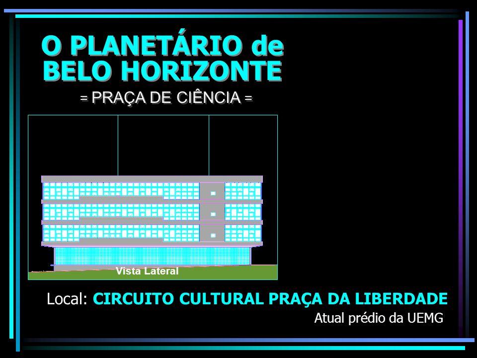 O PLANETÁRIO de BELO HORIZONTE O PLANETÁRIO de BELO HORIZONTE = PRAÇA DE CIÊNCIA = Ampliação das atividades desenvolvidas pelo Observatório Astronômic