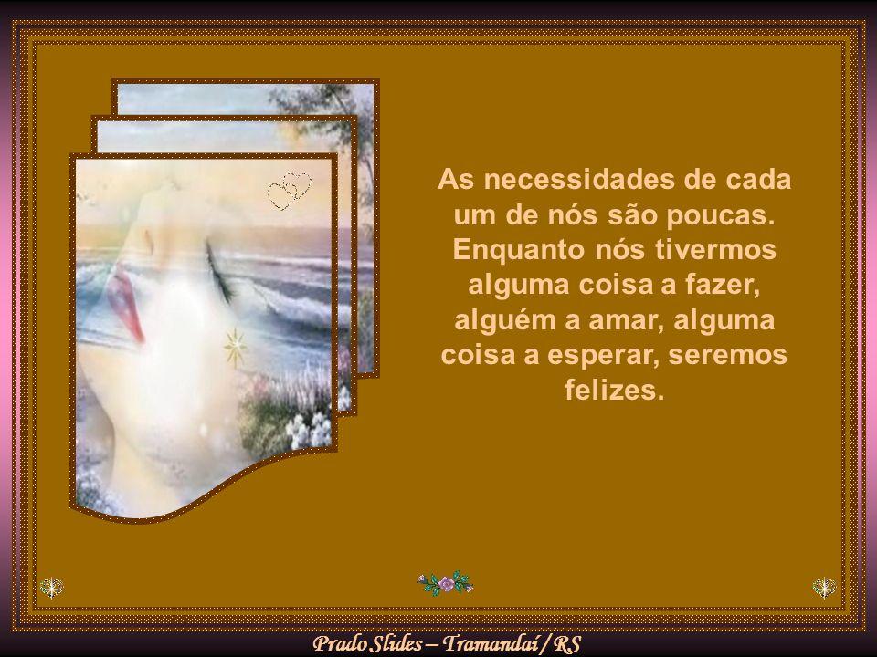 Prado Slides – Tramandaí / RS A felicidade não tem nada a ver com conseguir, consiste em satisfazer-nos com o que temos e com o que não temos.