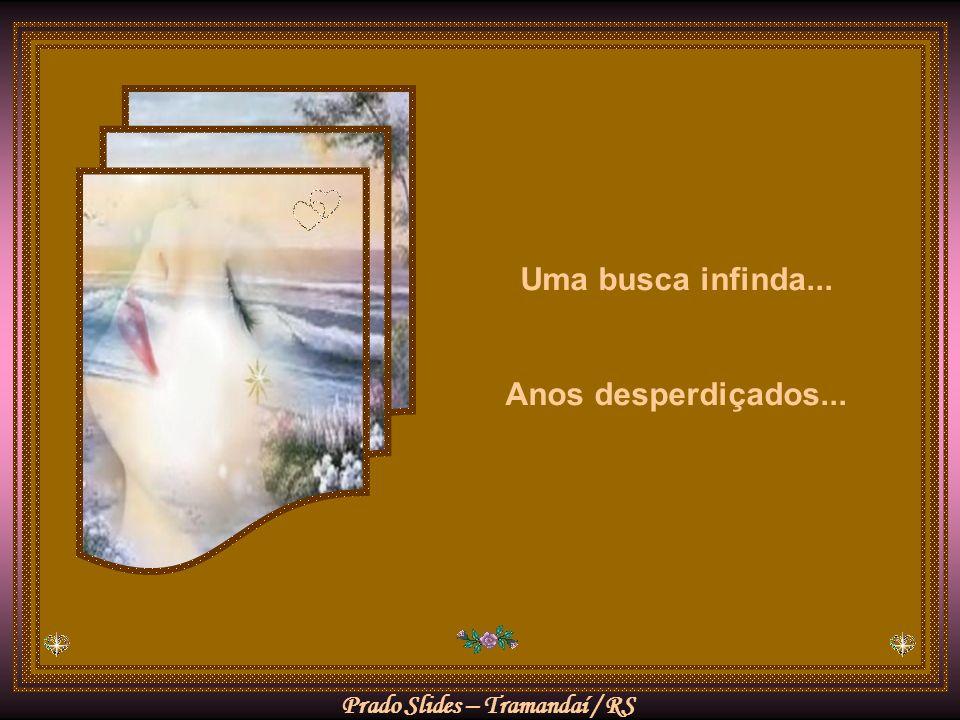 Prado Slides – Tramandaí / RS Uma busca infinda... Anos desperdiçados...