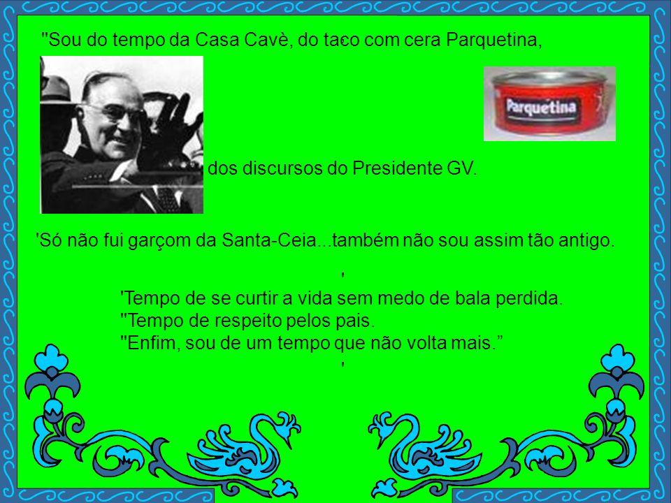 'Sou do tempo do óleo de linhaça, andei no Maria Fumaça. Li muito a revista Cruzeiro, escrevi com caneta- tinteiro, separei o joio do trigo, vi muito