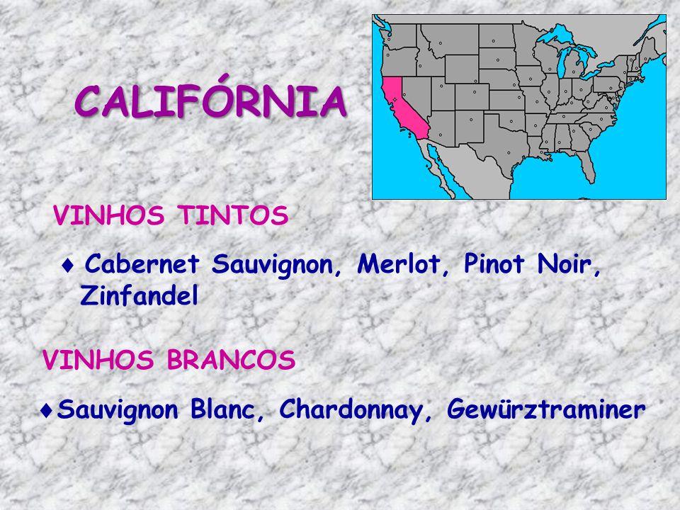 CALIFÓRNIA VINHOS TINTOS Cabernet Sauvignon, Merlot, Pinot Noir, Zinfandel VINHOS BRANCOS Sauvignon Blanc, Chardonnay, Gewürztraminer