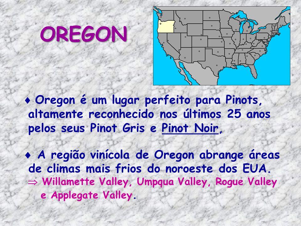 OREGON Oregon é um lugar perfeito para Pinots, altamente reconhecido nos últimos 25 anos pelos seus Pinot Gris e Pinot Noir, A região vinícola de Oregon abrange áreas de climas mais frios do noroeste dos EUA.
