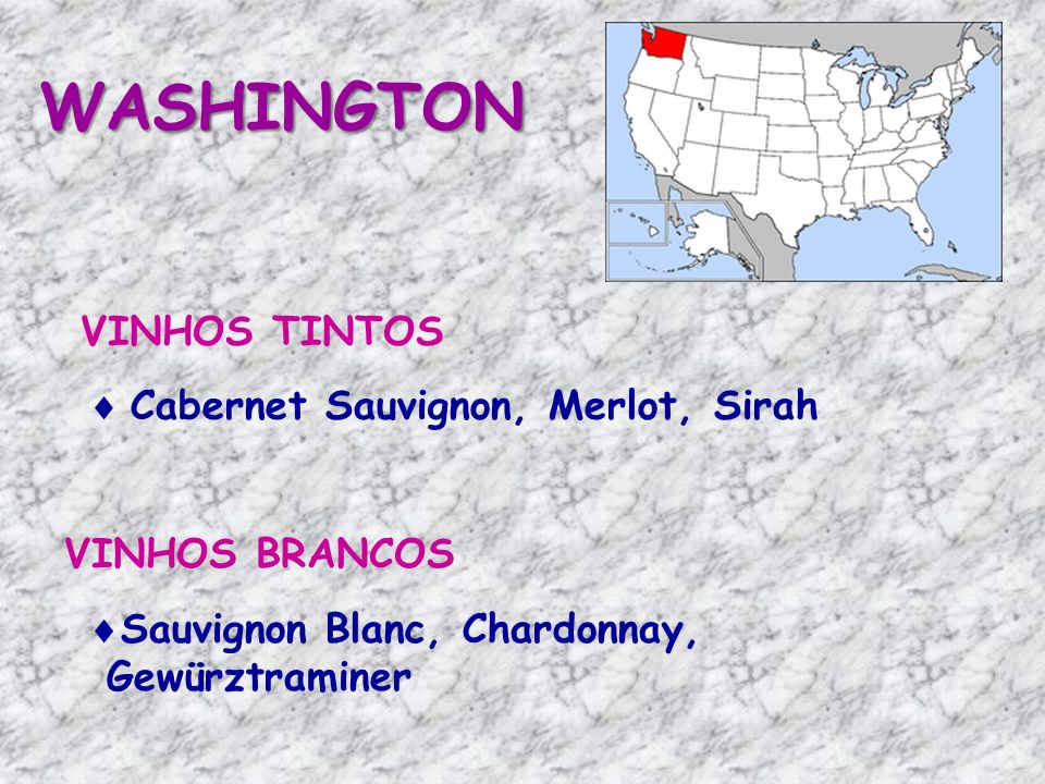 WASHINGTON VINHOS TINTOS VINHOS BRANCOS Cabernet Sauvignon, Merlot, Sirah Sauvignon Blanc, Chardonnay, Gewürztraminer