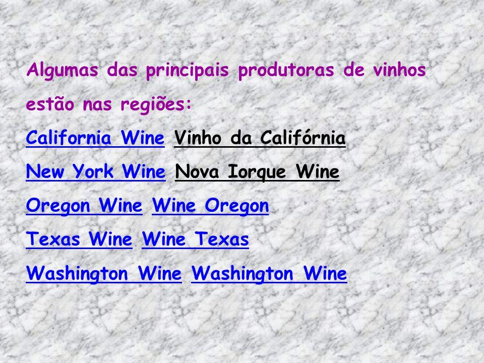 Algumas das principais produtoras de vinhos estão nas regiões: California WineCalifornia Wine Vinho da Califórnia New York Wine Nova Iorque Wine Oregon Wine Wine Oregon Texas Wine Wine Texas Washington Wine Washington Wine New York Wine Oregon WineWine Oregon Texas WineWine Texas Washington Wine