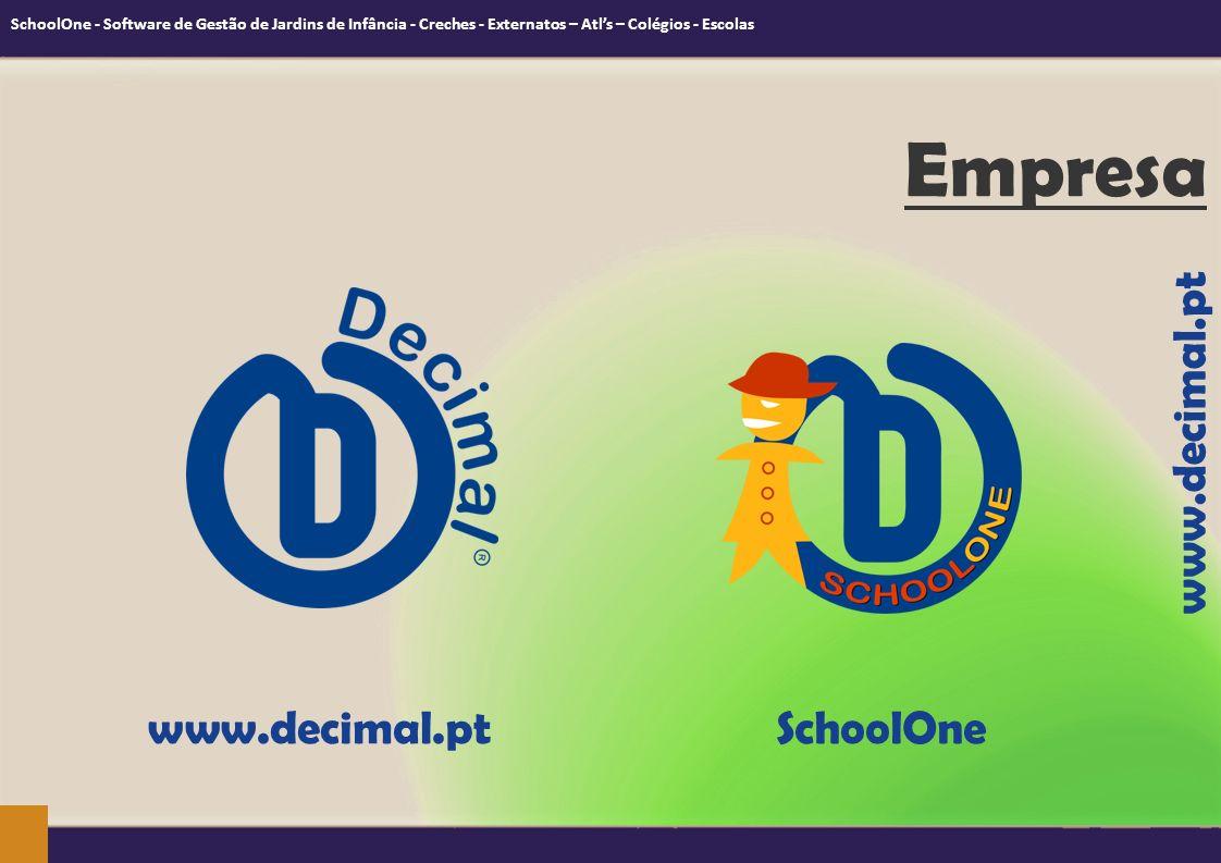 www.decimal.pt SchoolOne Empresa SchoolOne - Software de Gestão de Jardins de Infância - Creches - Externatos – Atls – Colégios - Escolas