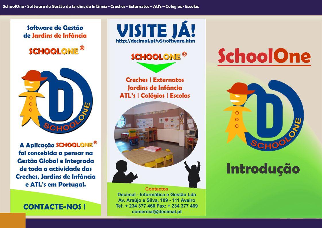 SchoolOne Introdução SchoolOne - Software de Gestão de Jardins de Infância - Creches - Externatos – Atls – Colégios - Escolas