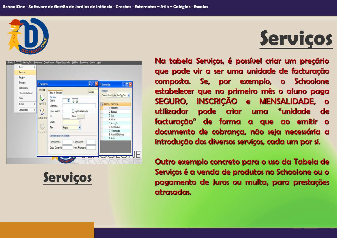 Serviços Na tabela Serviços, é possível criar um preçário que pode vir a ser uma unidade de facturação composta. Se, por exemplo, o Schoolone estabele