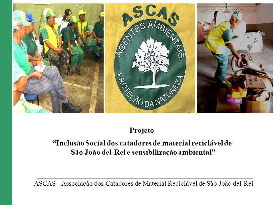Projeto Inclusão Social dos catadores de material reciclável de São João del-Rei e sensibilização ambiental ASCAS - Associação dos Catadores de Materi