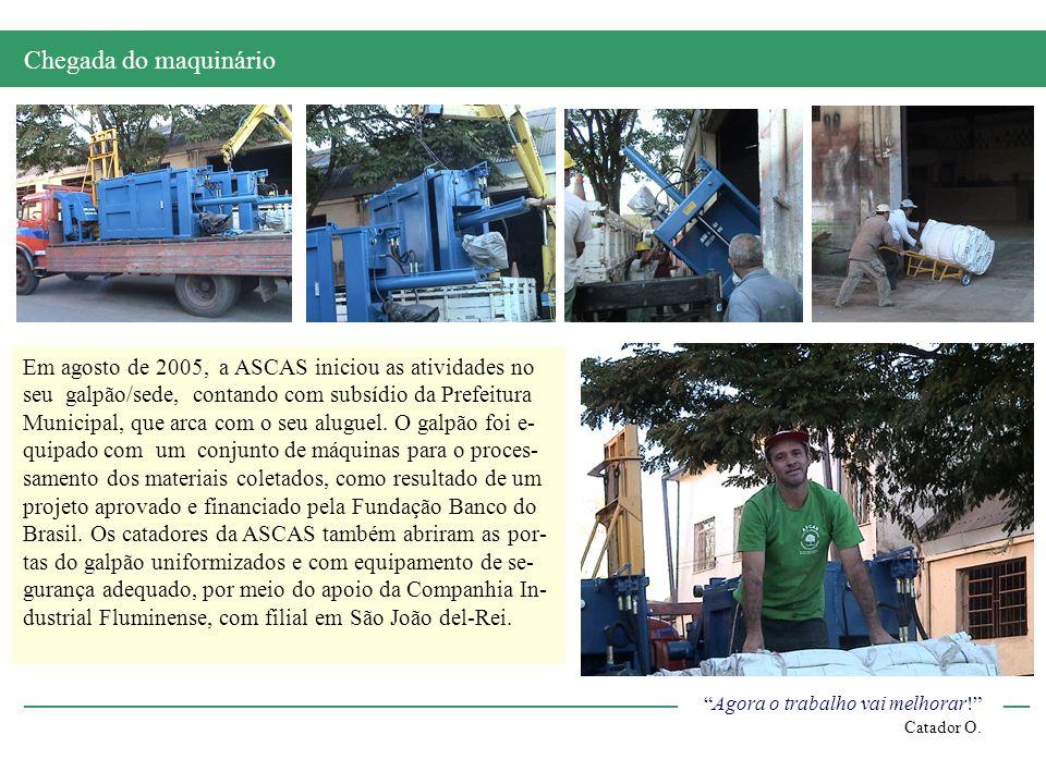 Em agosto de 2005, a ASCAS iniciou as atividades no seu galpão/sede, contando com subsídio da Prefeitura Municipal, que arca com o seu aluguel. O galp