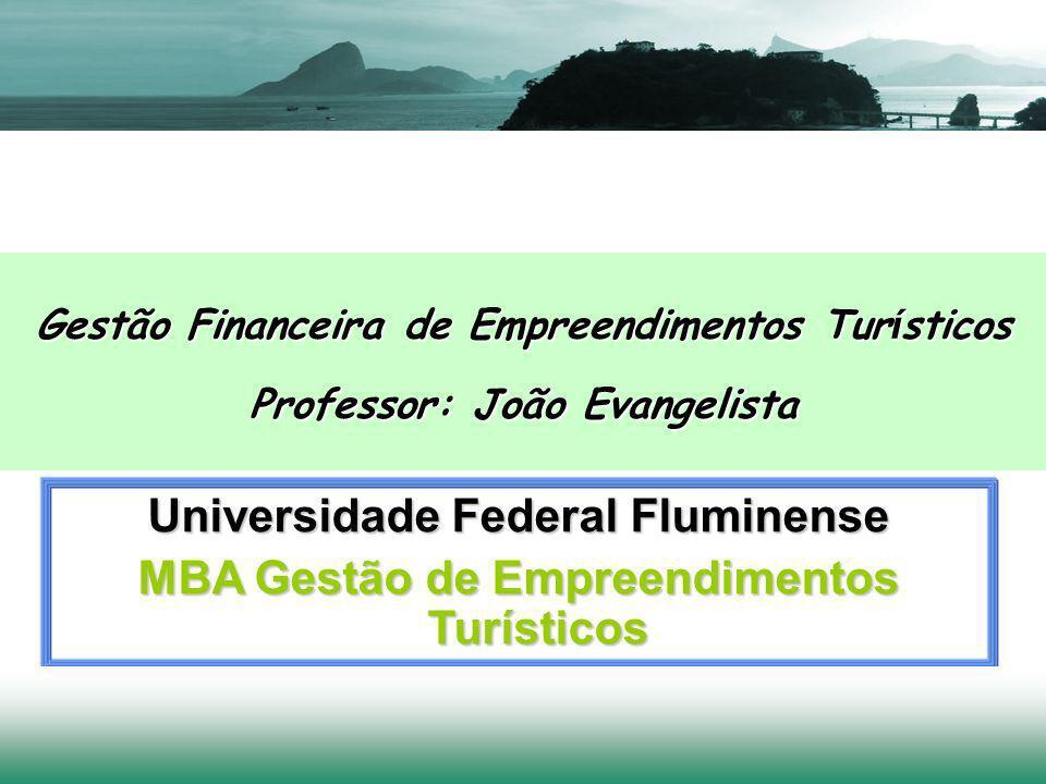 Universidade Federal Fluminense MBA Gestão de Empreendimentos Turísticos Gestão Financeira de Empreendimentos Tur í sticos Professor: João Evangelista