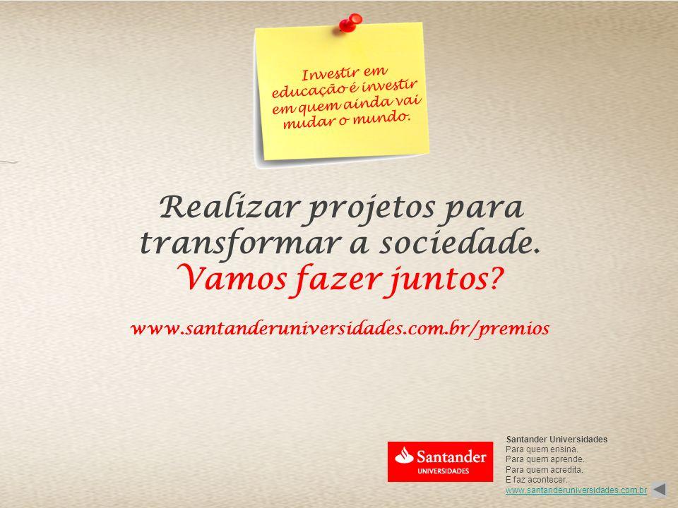 Santander Universidades Para quem ensina. Para quem aprende. Para quem acredita. E faz acontecer. www.santanderuniversidades.com.br Realizar projetos
