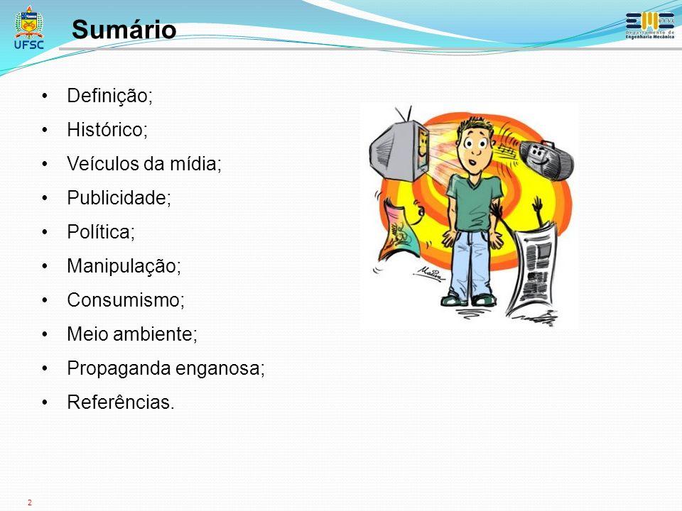 2 Definição; Histórico; Veículos da mídia; Publicidade; Política; Manipulação; Consumismo; Meio ambiente; Propaganda enganosa; Referências.