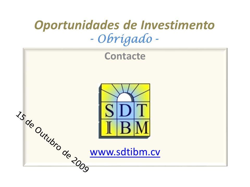 Oportunidades de Investimento - Obrigado - Contacte www.sdtibm.cv 15 de Outubro de 2009