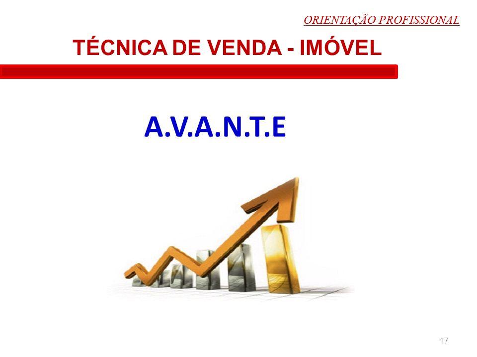 A.V.A.N.T.E 17 TÉCNICA DE VENDA - IMÓVEL ORIENTAÇÃO PROFISSIONAL