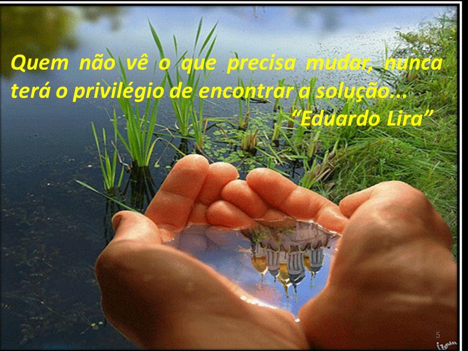 ORIENTAÇÃO PROFISSIONAL 5 Quem não vê o que precisa mudar, nunca terá o privilégio de encontrar a solução... Eduardo Lira