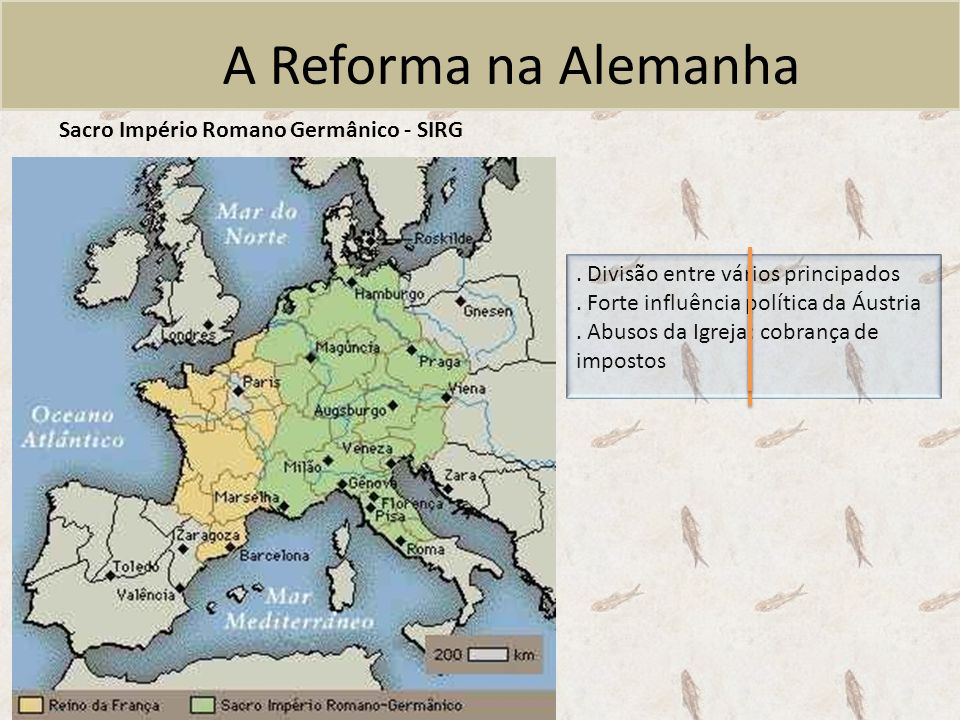 A Reforma na Alemanha Sacro Império Romano Germânico - SIRG. Divisão entre vários principados. Forte influência política da Áustria. Abusos da Igreja: