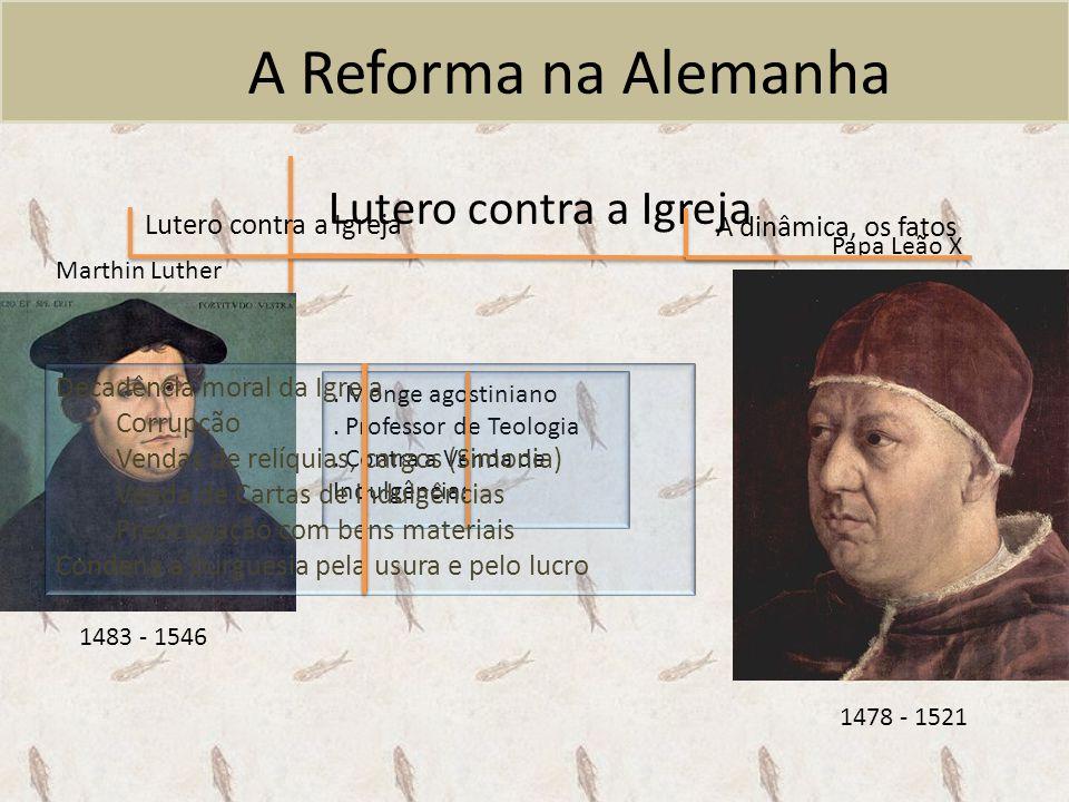A Reforma na Alemanha A dinâmica, os fatos Lutero contra a Igreja A dinâmica, os fatos Lutero recusa a Indulgência aos pecadores 95 teses de Lutero: críticas à Igreja Lutero queima a bula papal e é excomungado (1520) (1521) Príncipes alemães apóiam a Reforma Revolta dos anabatistas Dieta de Spira (Carlos V 1529) Confissão de Augsburgo (1530) Conflitos entre luteranos (liga de Smalkade) e católicos Paz de Augsburgo (1555) : tal príncipe, tal religião .