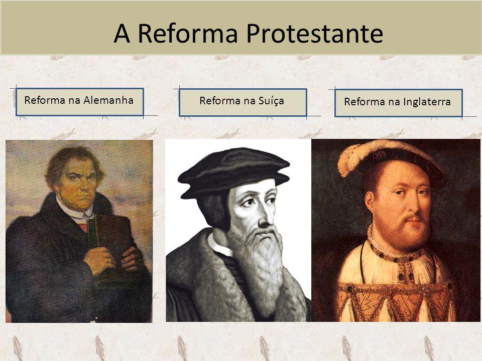 A Reforma na Suíça Ideias de Calvino Teoria da predestinação: riqueza é a marca da salvação Rígida disciplina moral e religiosa Proibição de prazeres e divertimentos Santificação do comércio Burguesia apoia o calvinismo