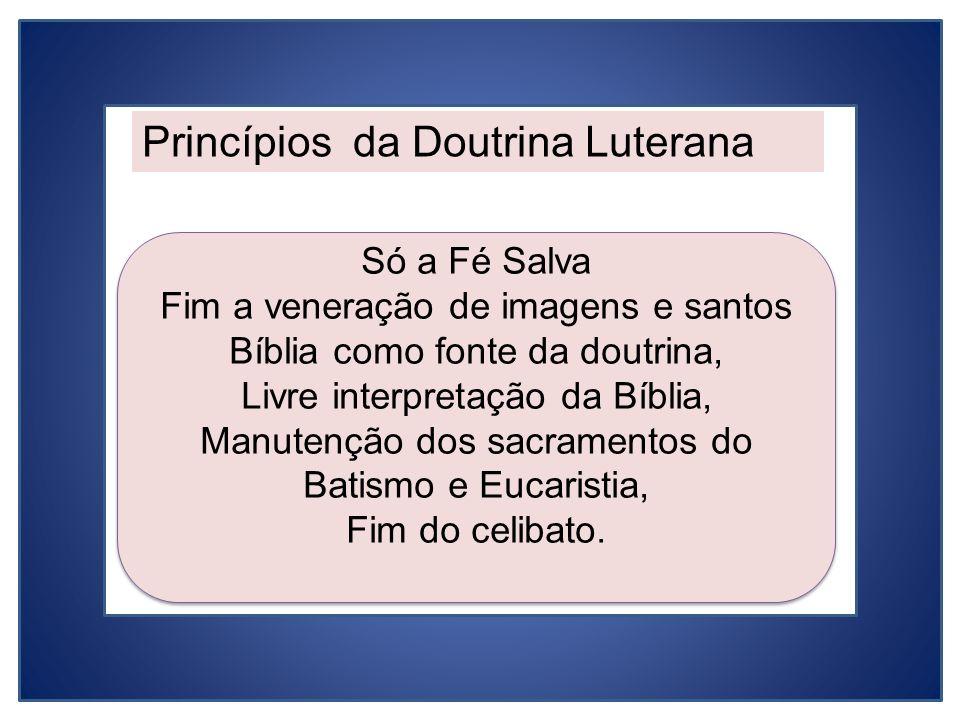Princípios da Doutrina Luterana Só a Fé Salva Fim a veneração de imagens e santos Bíblia como fonte da doutrina, Livre interpretação da Bíblia, Manute