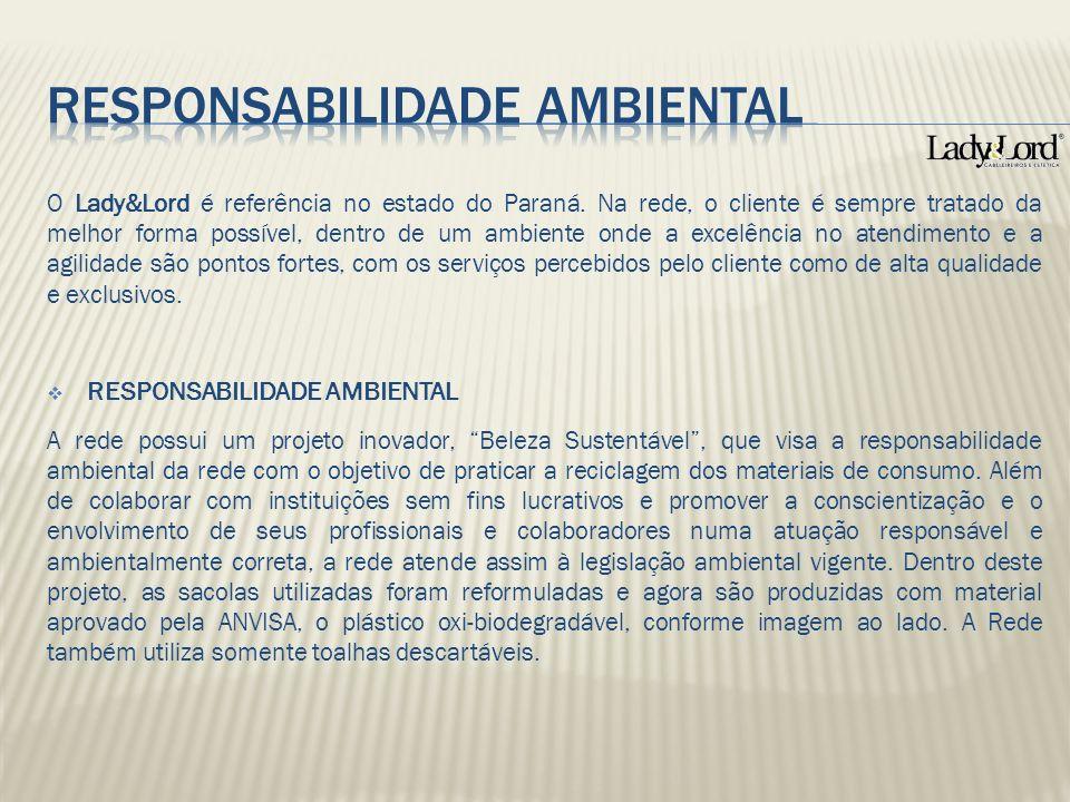 O Lady&Lord é referência no estado do Paraná. Na rede, o cliente é sempre tratado da melhor forma possível, dentro de um ambiente onde a excelência no