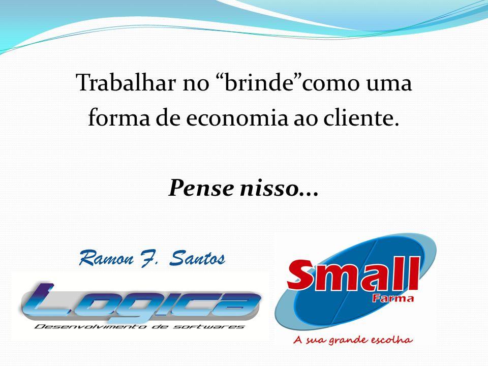 Trabalhar no brindecomo uma forma de economia ao cliente. Pense nisso... Ramon F. Santos