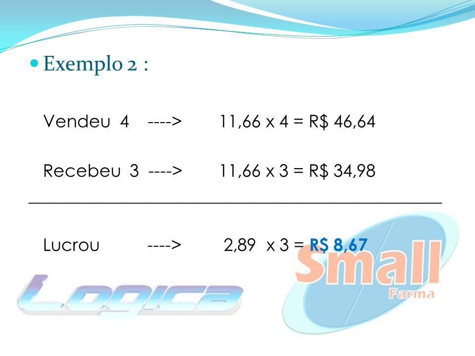 Exemplo 2 : Vendeu 4 ---->11,66 x 4 = R$ 46,64 Recebeu 3 ----> 11,66 x 3 = R$ 34,98 ________________________________________________ Lucrou ----> 2,89 x 3 = R$ 8,67