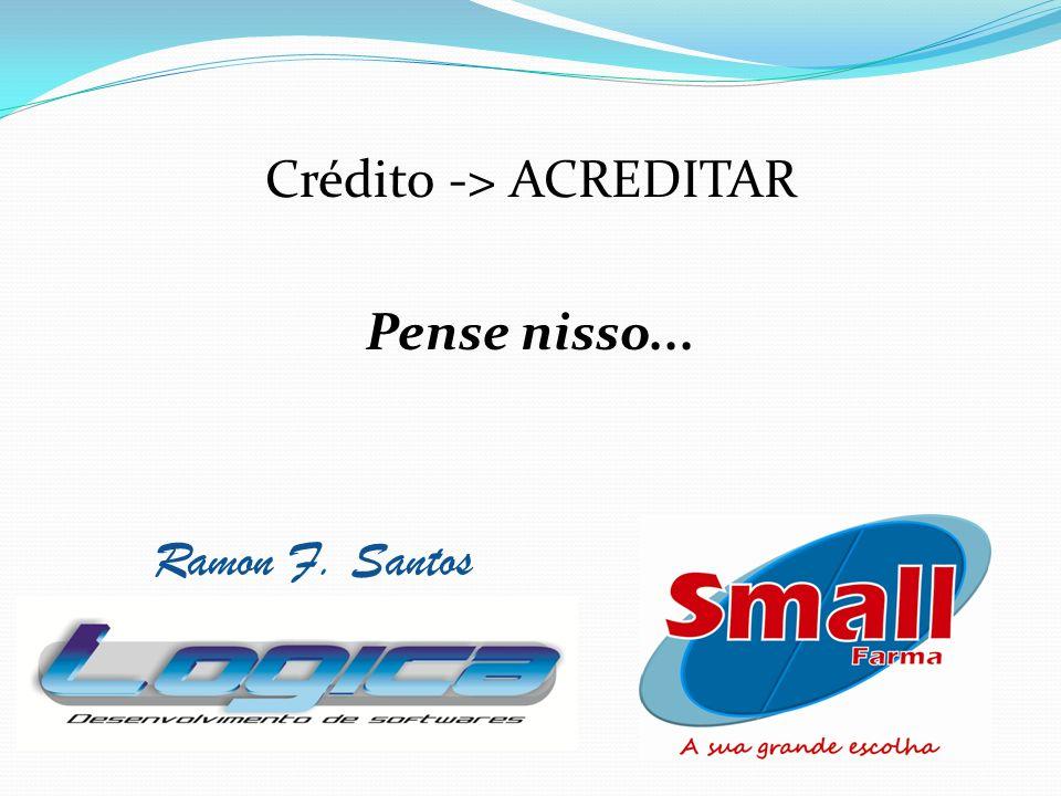 Crédito -> ACREDITAR Pense nisso... Ramon F. Santos