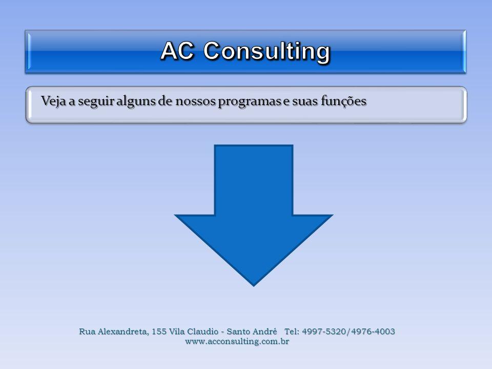 Veja a seguir alguns de nossos programas e suas funções Rua Alexandreta, 155 Vila Claudio - Santo André Tel: 4997-5320/4976-4003 www.acconsulting.com.