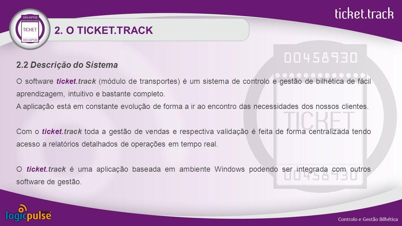 2.2 Descrição do Sistema O software ticket.track (módulo de transportes) é um sistema de controlo e gestão de bilhética de fácil aprendizagem, intuitivo e bastante completo.