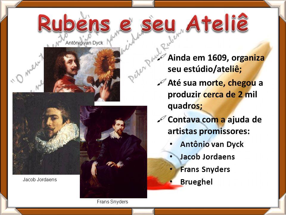 Ainda em 1609, organiza seu estúdio/ateliê; Até sua morte, chegou a produzir cerca de 2 mil quadros; Contava com a ajuda de artistas promissores: Antô