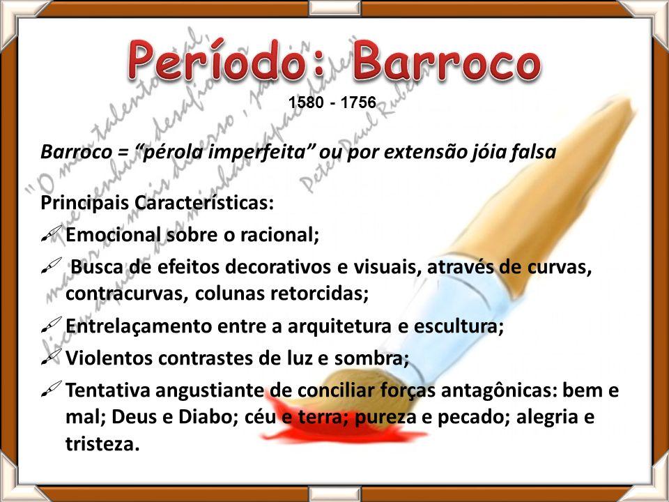 Barroco = pérola imperfeita ou por extensão jóia falsa Principais Características: Emocional sobre o racional; Busca de efeitos decorativos e visuais,