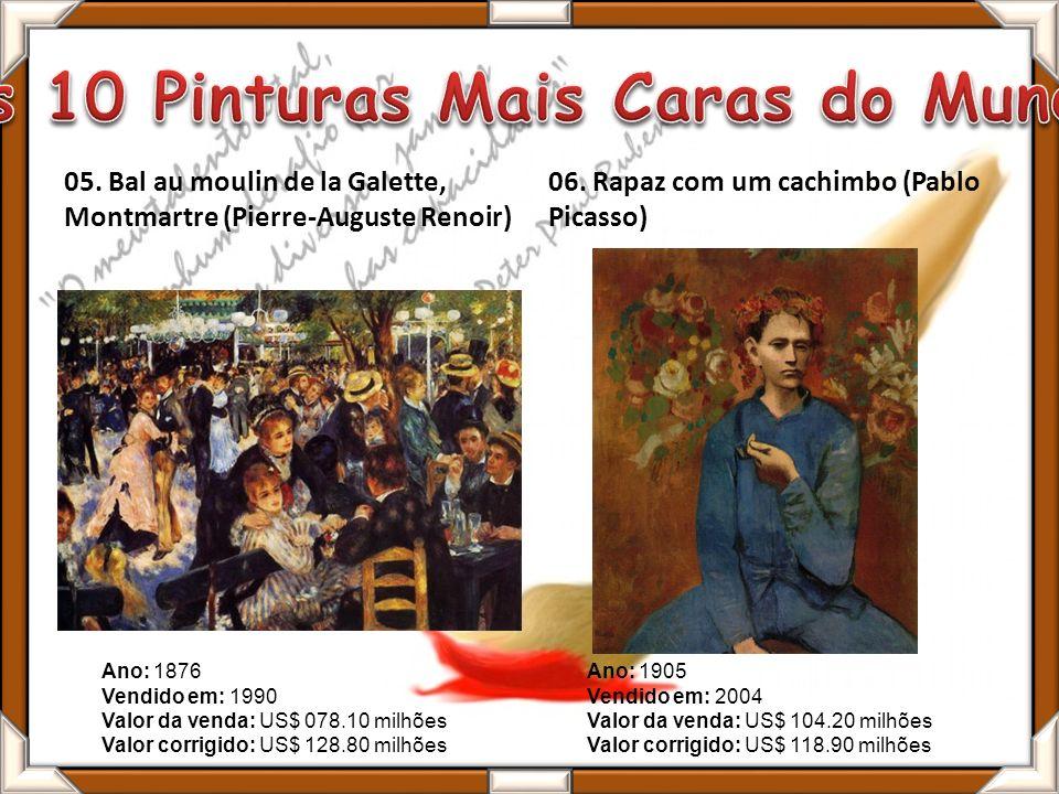 05. Bal au moulin de la Galette, Montmartre (Pierre-Auguste Renoir) 06. Rapaz com um cachimbo (Pablo Picasso) Ano: 1905 Vendido em: 2004 Valor da vend