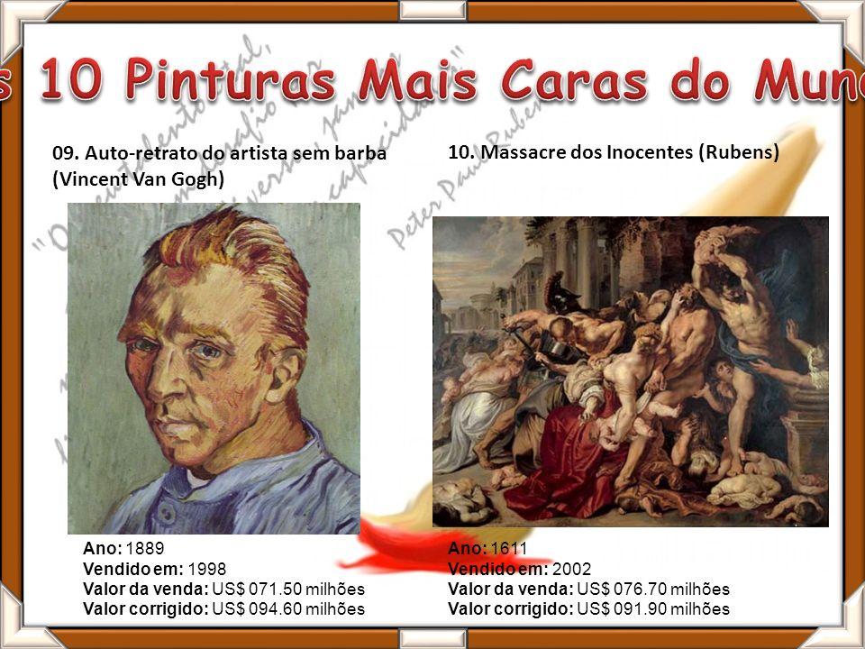 09. Auto-retrato do artista sem barba (Vincent Van Gogh) 10. Massacre dos Inocentes (Rubens) Ano: 1611 Vendido em: 2002 Valor da venda: US$ 076.70 mil