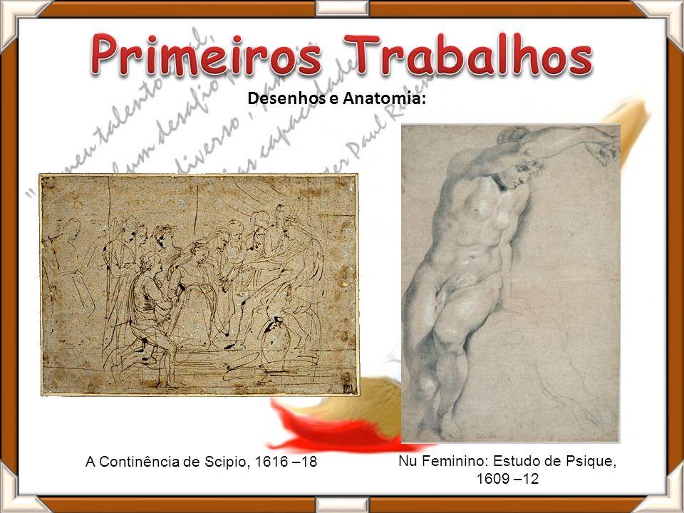 A Continência de Scipio, 1616 –18 Desenhos e Anatomia: Nu Feminino: Estudo de Psique, 1609 –12