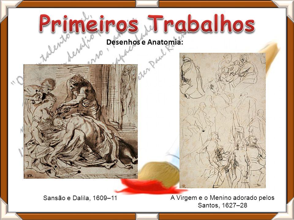 Sansão e Dalila, 1609–11 Desenhos e Anatomia: A Virgem e o Menino adorado pelos Santos, 1627–28